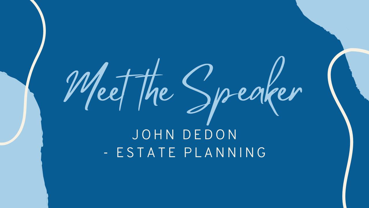 Meet the Speaker - John Dedon